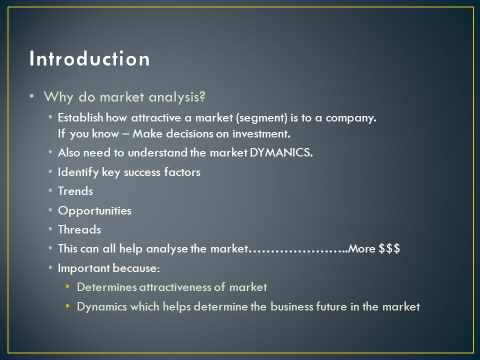 Introduction Why do market analysis