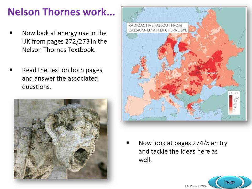 Nelson Thornes work... Now look at energy use in the UK from pages 272/273 in the Nelson Thornes Textbook.