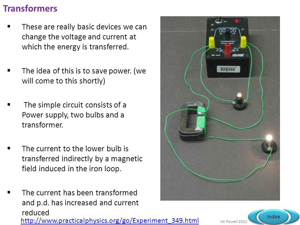 Transformers These are really basic devices we can change the voltage and current at which the energy is transferred.