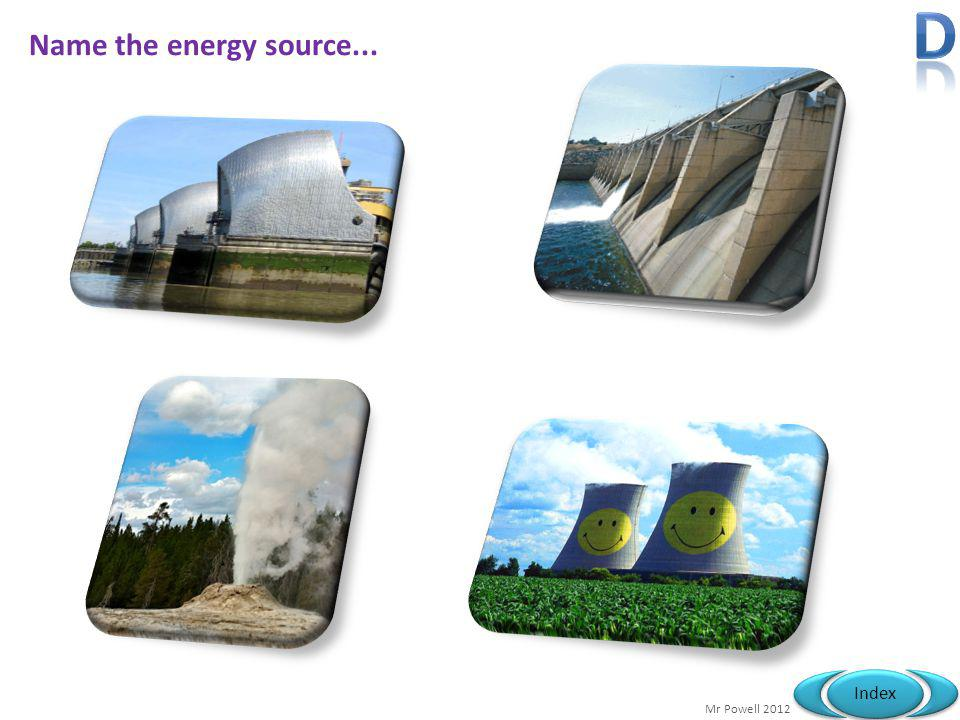 D Name the energy source...