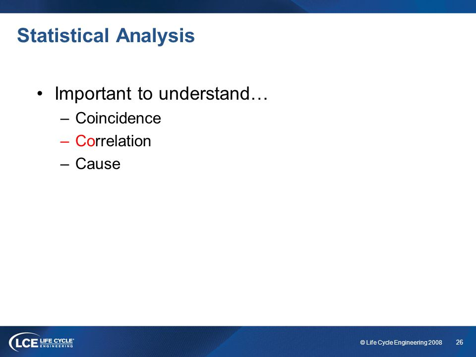 Statistical Analysis Important to understand… Coincidence Correlation