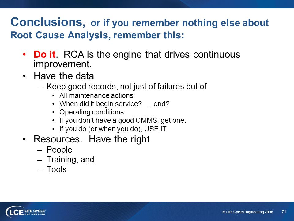 Conclusions, or if you remember nothing else about Root Cause Analysis, remember this: