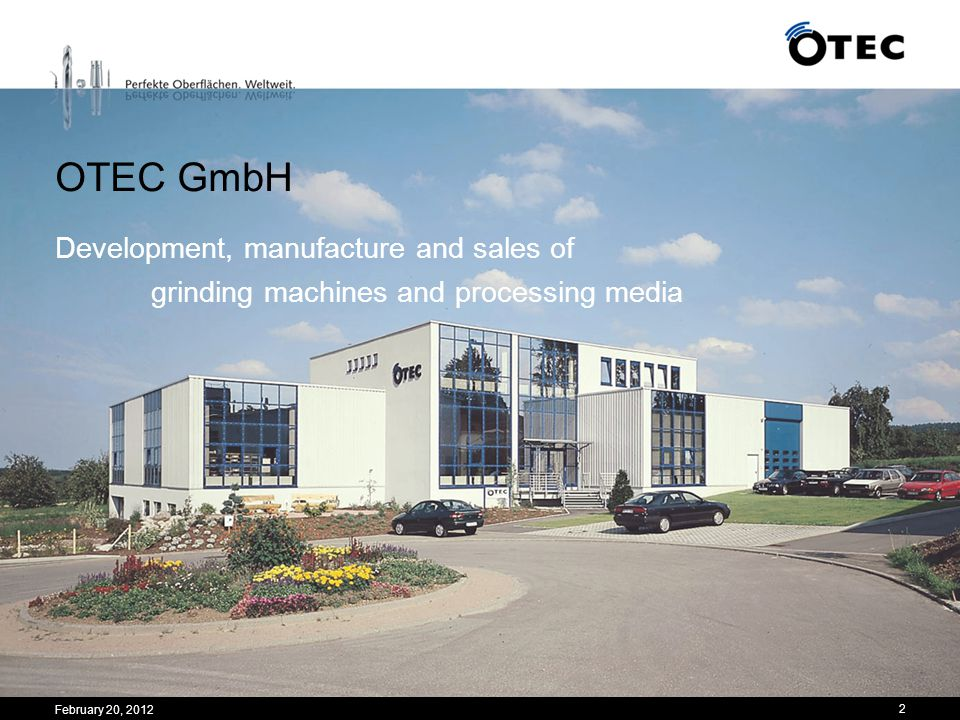 OTEC GmbH Development, manufacture and sales of grinding machines and processing media.