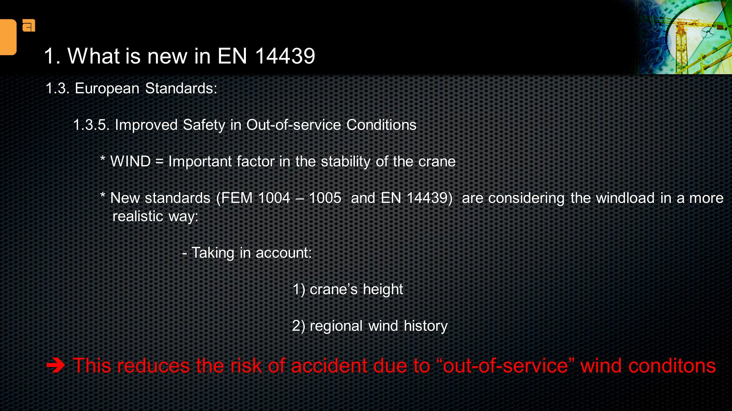 1. What is new in EN 14439 1.3. European Standards: 1.3.5. Improved Safety in Out-of-service Conditions.