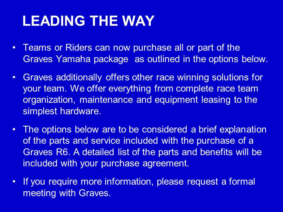 Leading the way Teams or Riders can now purchase all or part of the Graves Yamaha package as outlined in the options below.