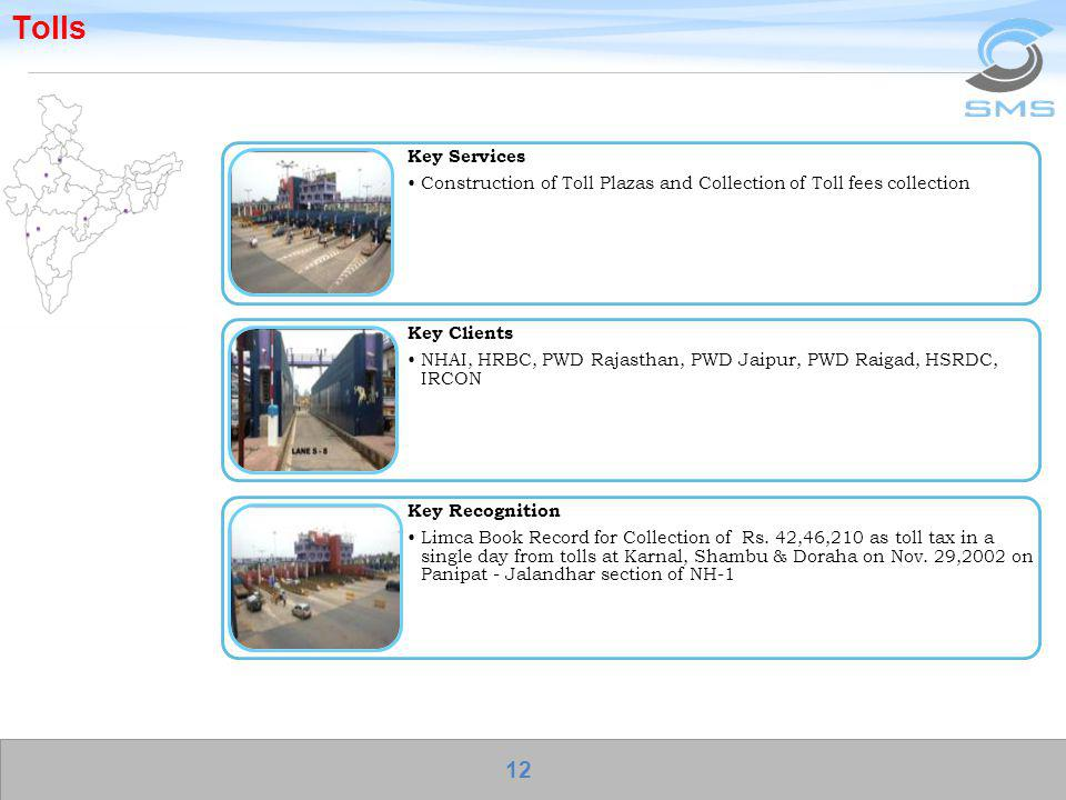 Tolls Key Services. Construction of Toll Plazas and Collection of Toll fees collection. Key Clients.