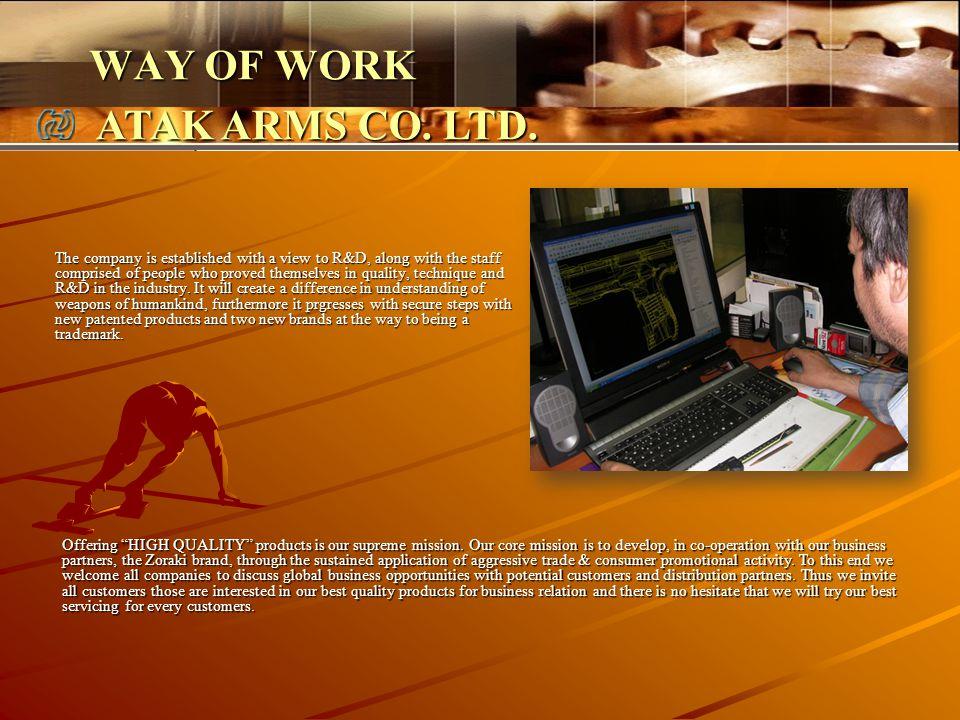 WAY OF WORK ATAK ARMS CO. LTD.