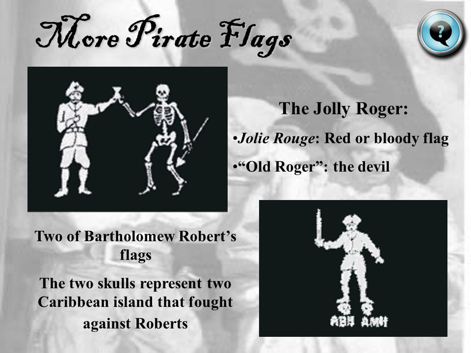 Two of Bartholomew Robert's flags