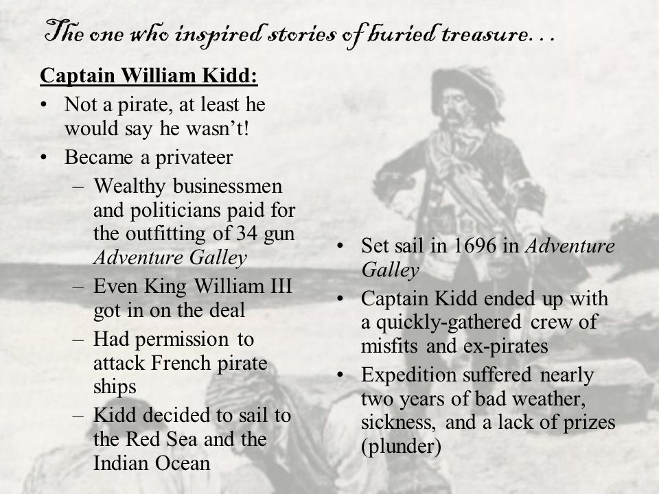 The one who inspired stories of buried treasure…