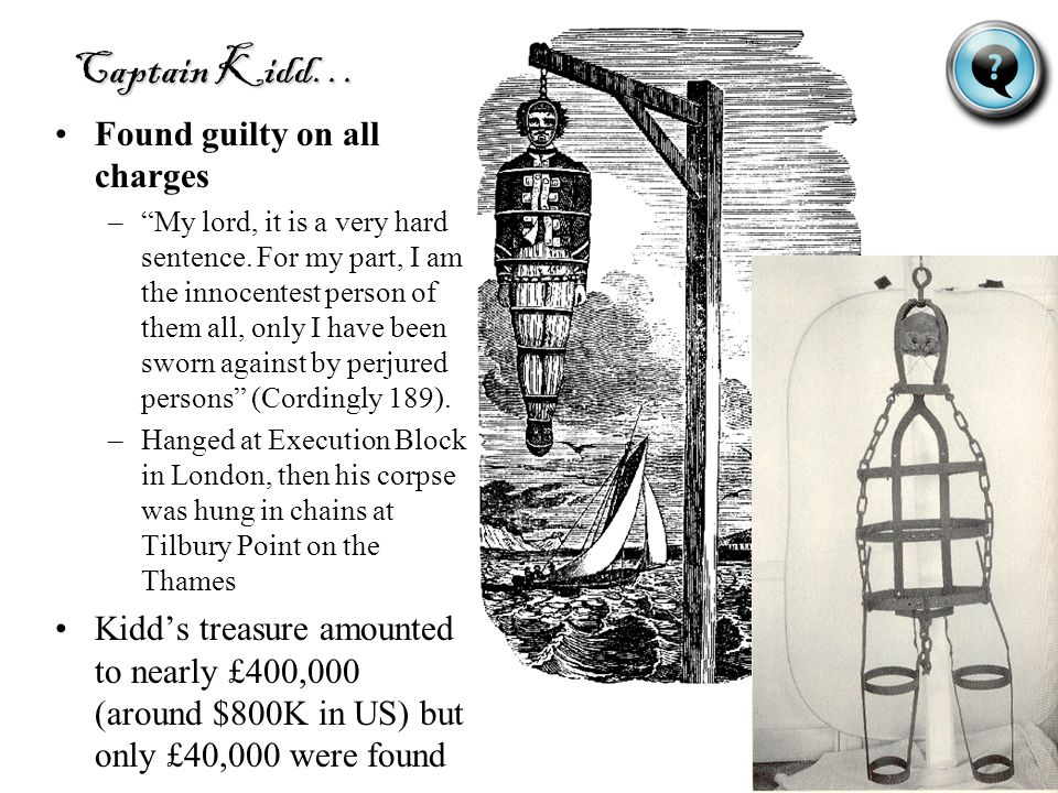 Captain Kidd… Found guilty on all charges