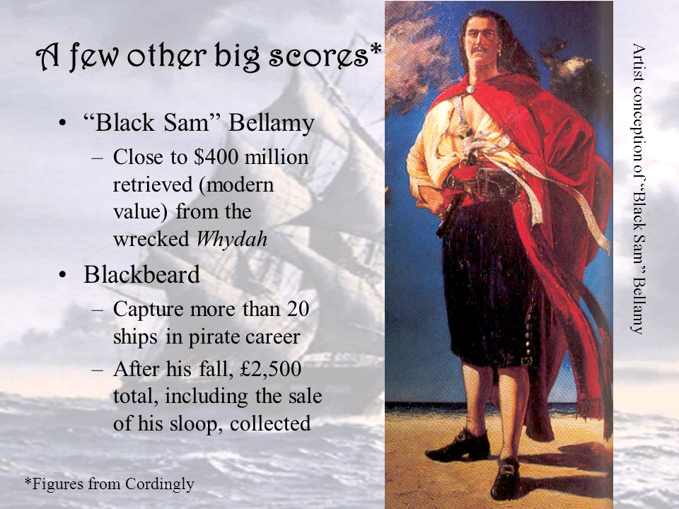 A few other big scores* Black Sam Bellamy Blackbeard