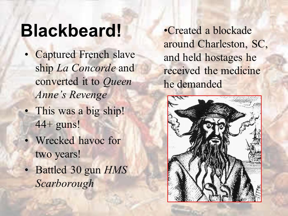 Blackbeard! Created a blockade around Charleston, SC, and held hostages he received the medicine he demanded.