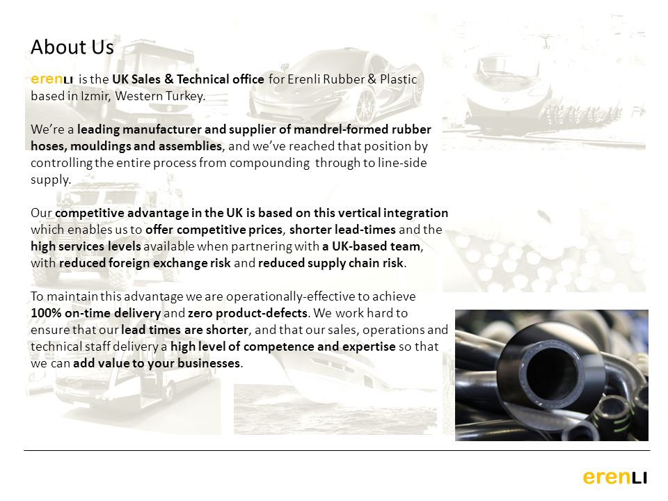 About Us erenLI is the UK Sales & Technical office for Erenli Rubber & Plastic based in Izmir, Western Turkey.