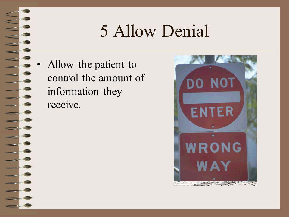 5 Allow Denial Allow the patient to control the amount of information they receive.