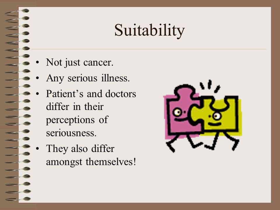 Suitability Not just cancer. Any serious illness.