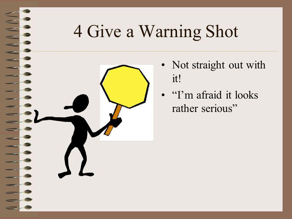 4 Give a Warning Shot Not straight out with it!