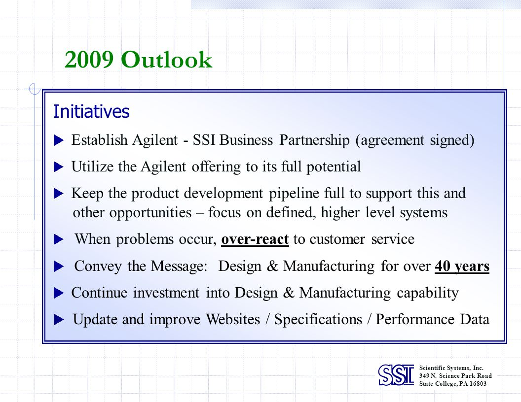 2009 Outlook Initiatives.  Establish Agilent - SSI Business Partnership (agreement signed)  Utilize the Agilent offering to its full potential.