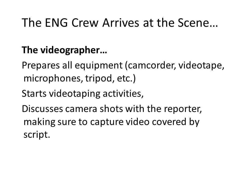 The ENG Crew Arrives at the Scene…