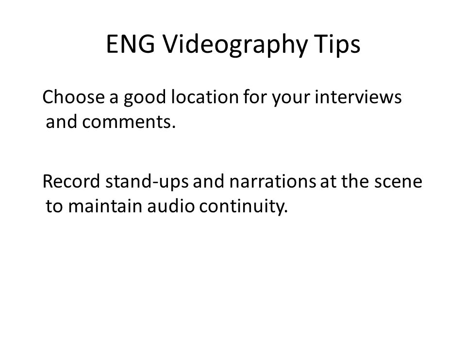 ENG Videography Tips