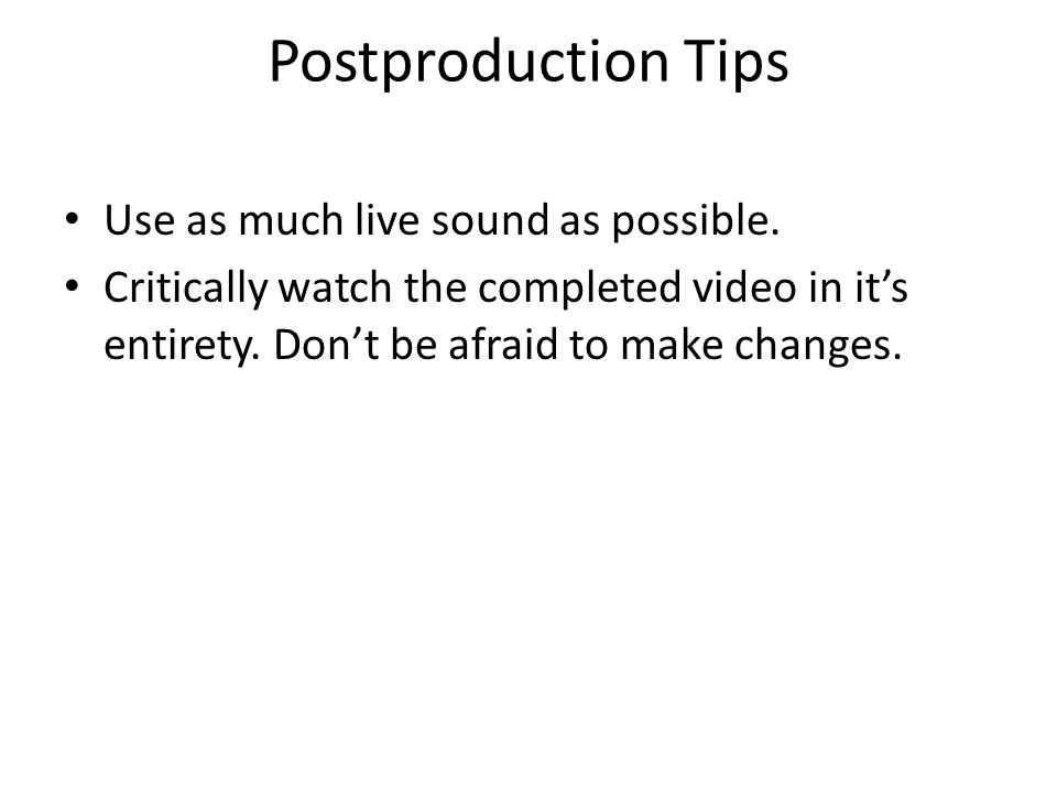 Postproduction Tips Use as much live sound as possible.