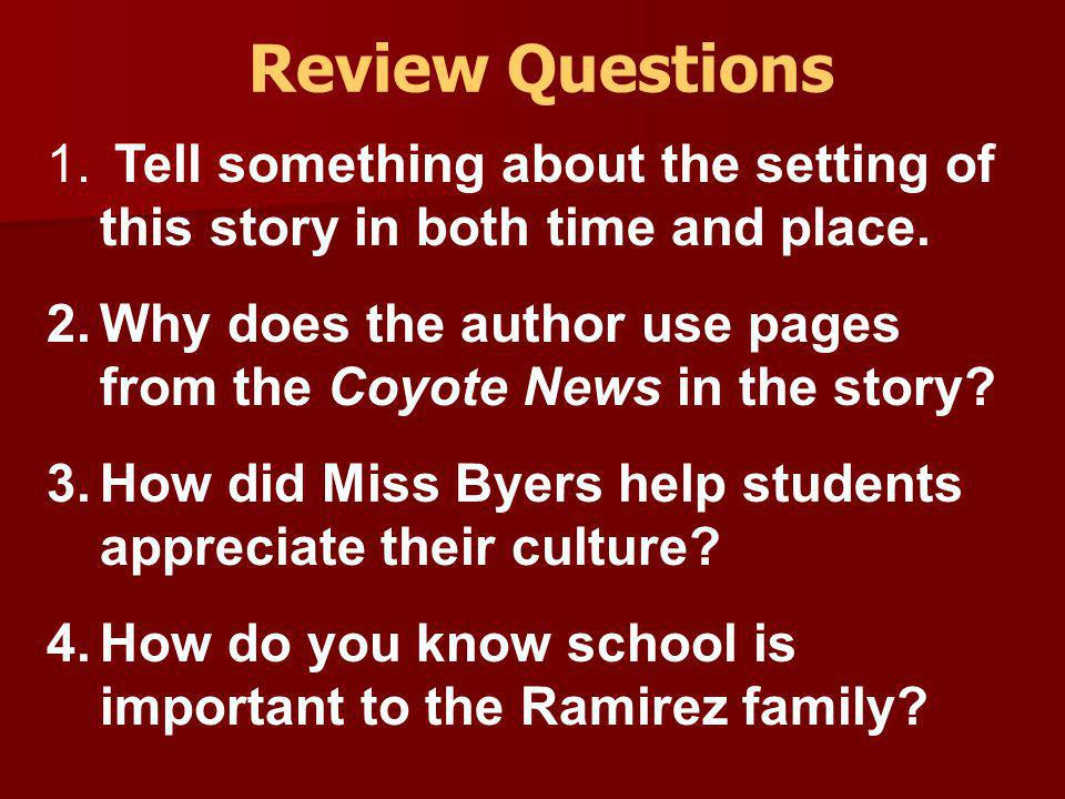 Review Questions Tell something about the setting of this story in both time and place.