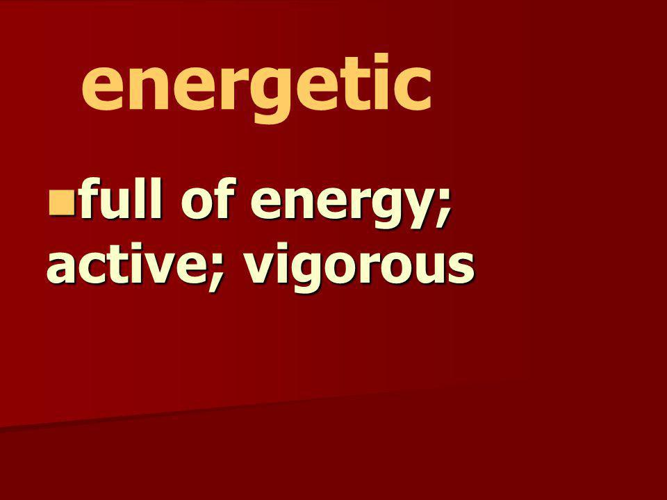 full of energy; active; vigorous