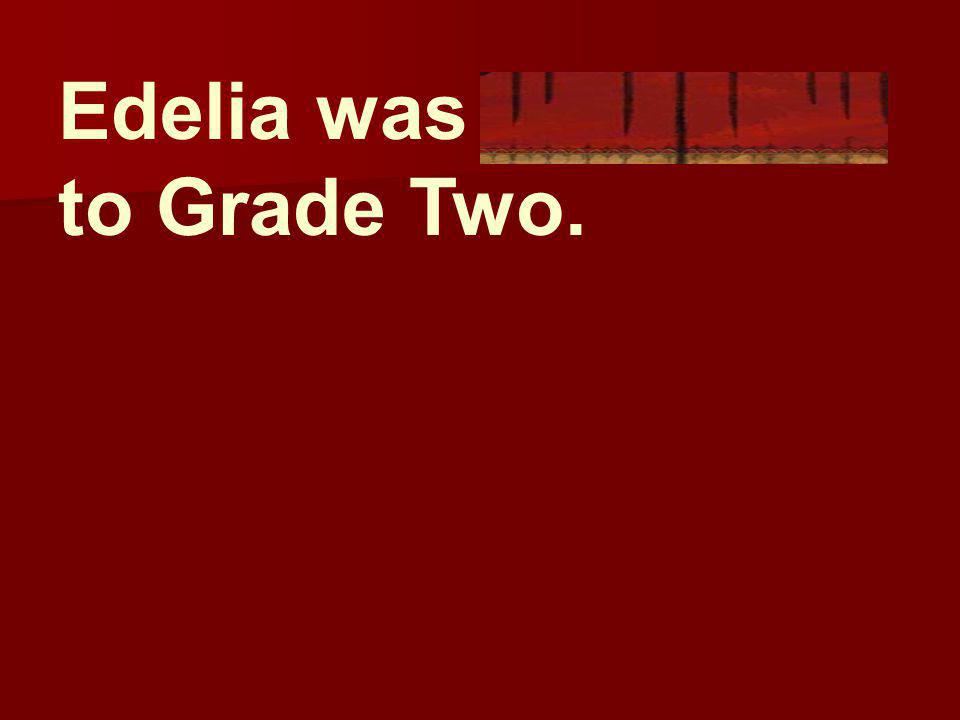 Edelia was promoted to Grade Two.