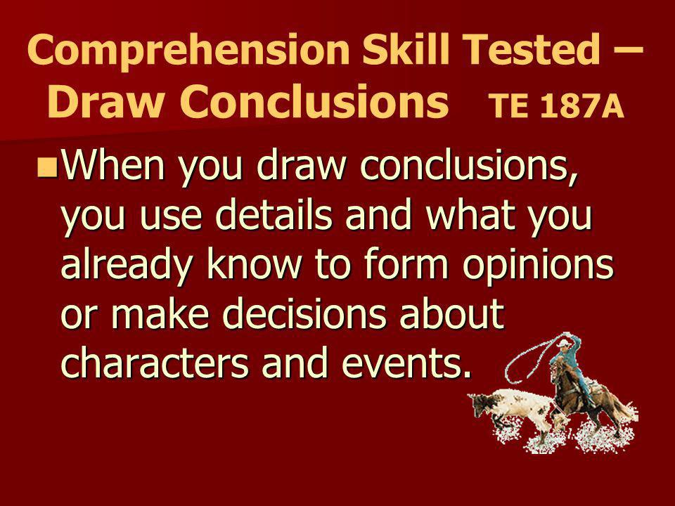 Comprehension Skill Tested – Draw Conclusions TE 187A