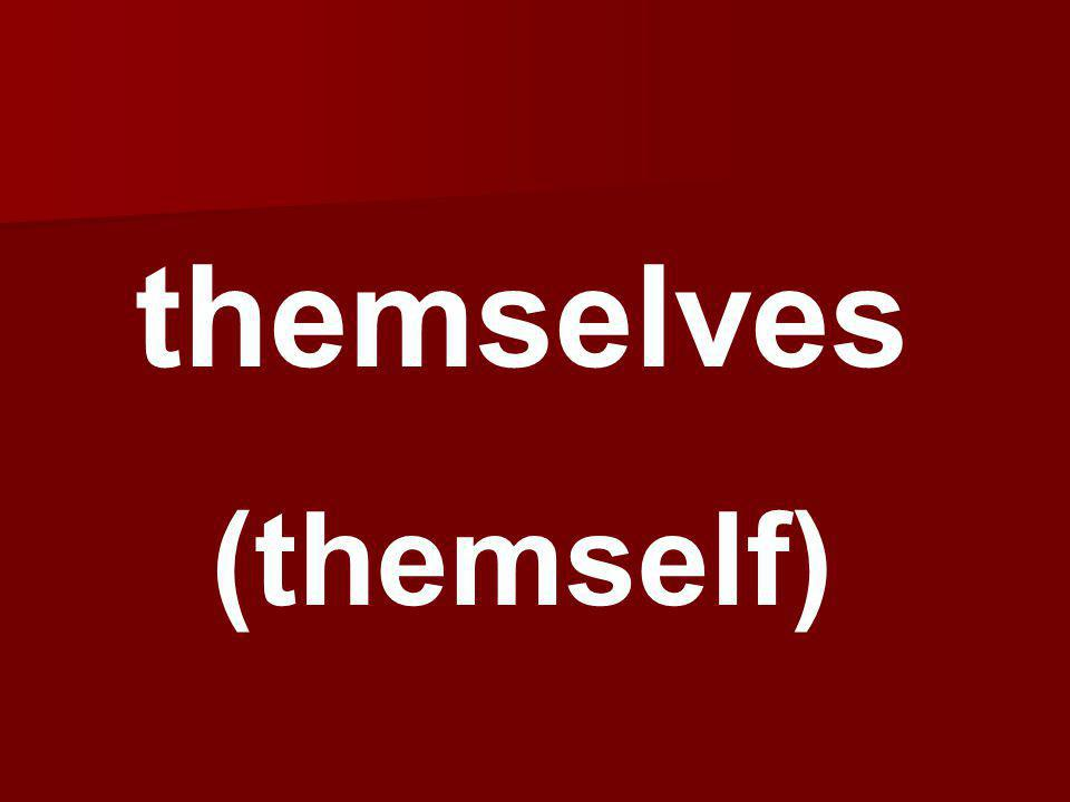 themselves (themself)
