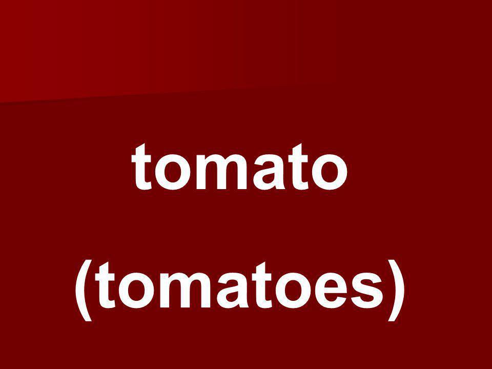 tomato (tomatoes)
