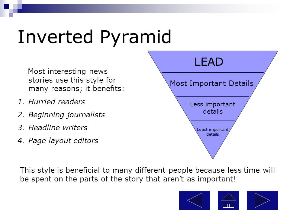 Inverted Pyramid LEAD. Most interesting news stories use this style for many reasons; it benefits: