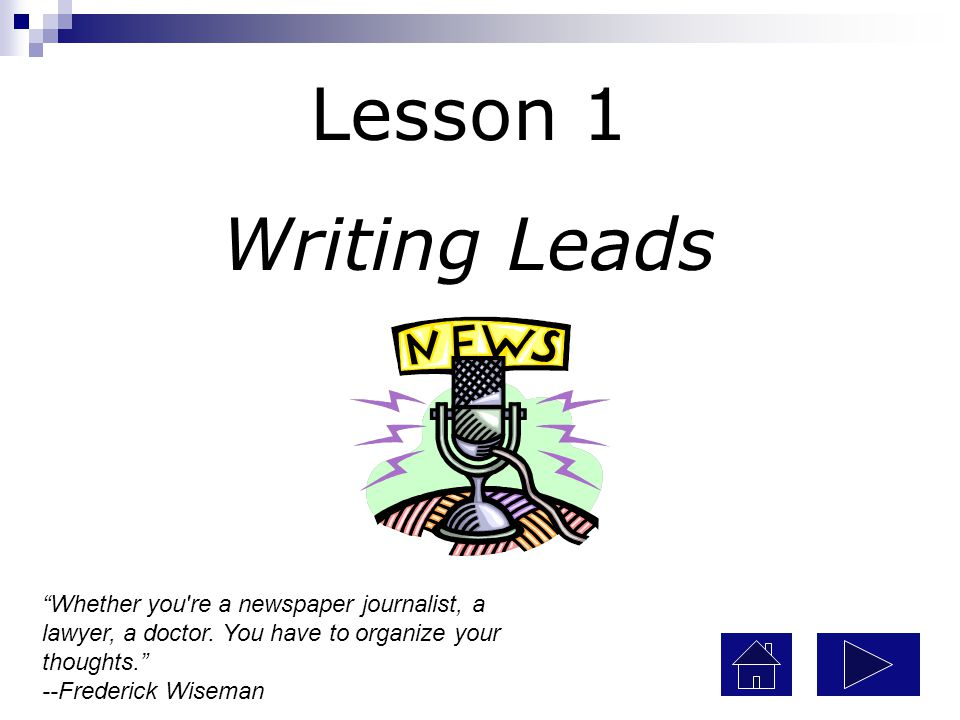 Lesson 1 Writing Leads. Whether you re a newspaper journalist, a lawyer, a doctor.