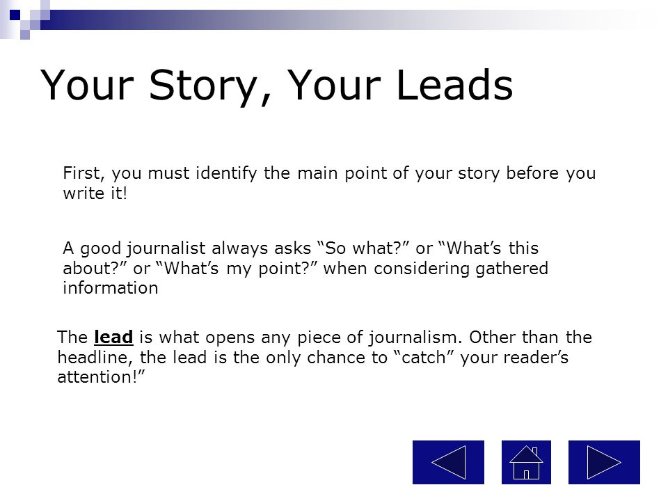 Your Story, Your Leads First, you must identify the main point of your story before you write it!