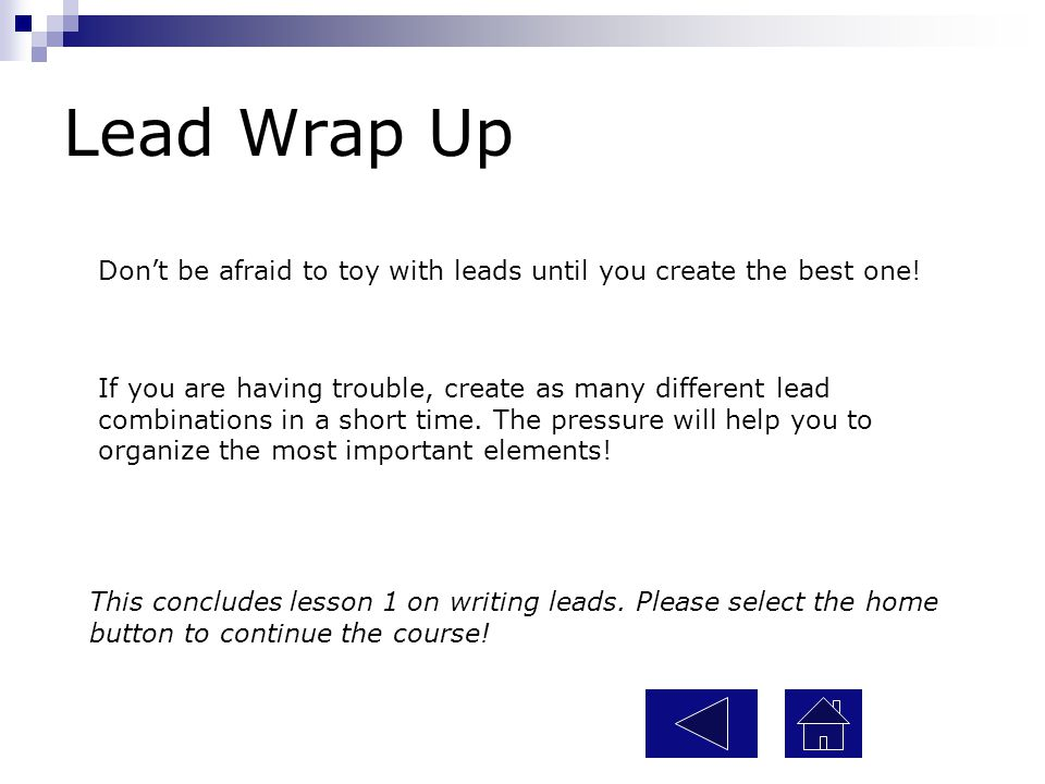 Lead Wrap Up Don't be afraid to toy with leads until you create the best one!