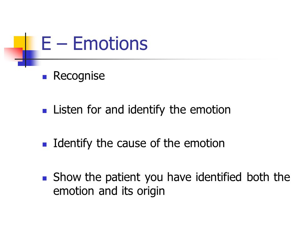 E – Emotions Recognise Listen for and identify the emotion