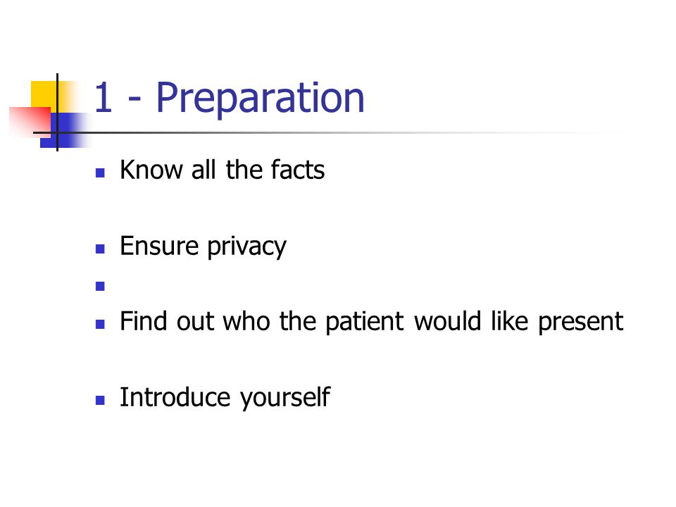 1 - Preparation Know all the facts Ensure privacy