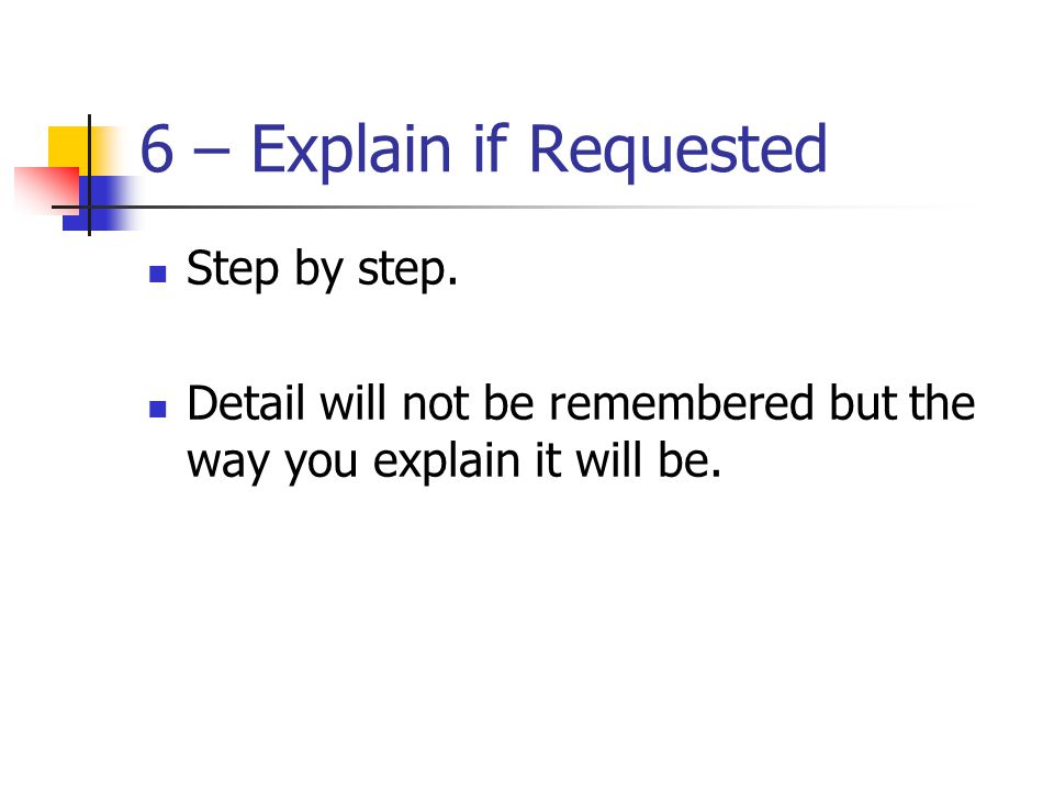 6 – Explain if Requested Step by step.