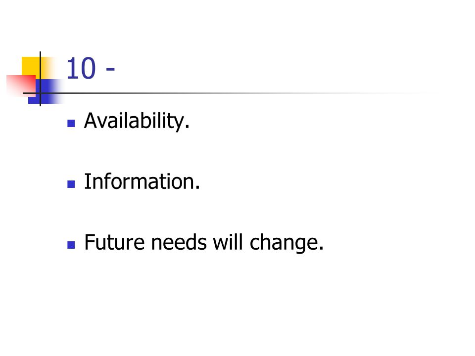 10 - Availability. Information. Future needs will change.