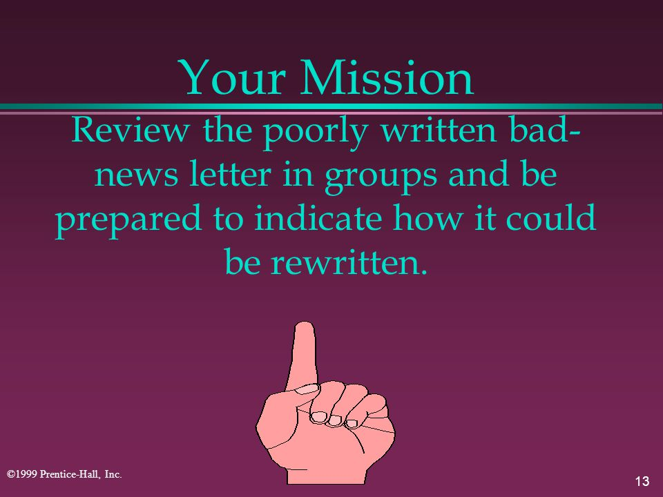 Your Mission Review the poorly written bad-news letter in groups and be prepared to indicate how it could be rewritten.