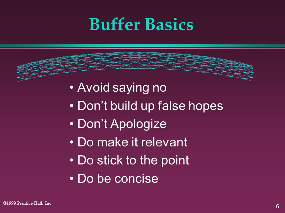 Buffer Basics • Avoid saying no • Don't build up false hopes