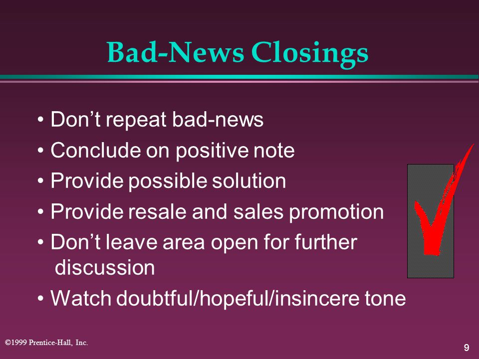Bad-News Closings • Don't repeat bad-news • Conclude on positive note