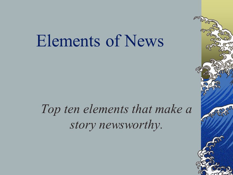 Top ten elements that make a story newsworthy.