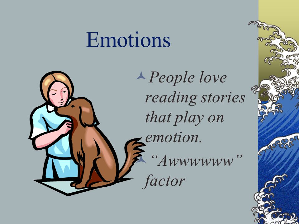 Emotions People love reading stories that play on emotion.