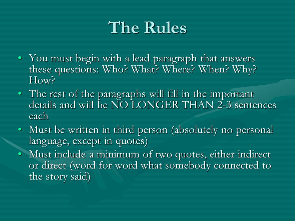 The Rules You must begin with a lead paragraph that answers these questions: Who What Where When Why How