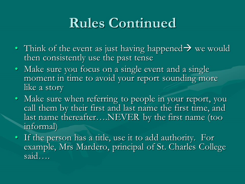 Rules Continued Think of the event as just having happened we would then consistently use the past tense.