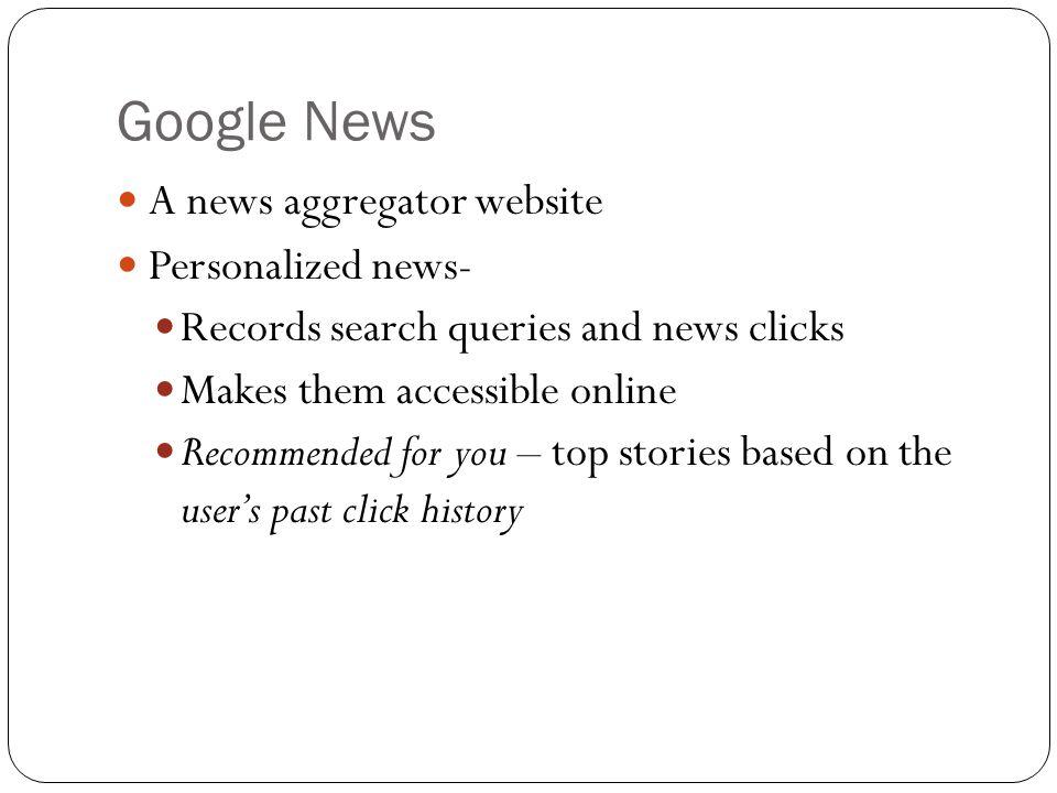 Google News A news aggregator website Personalized news-