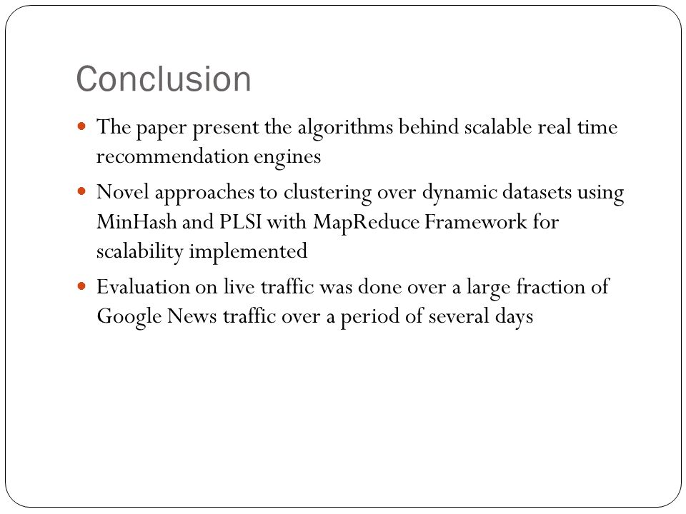 Conclusion The paper present the algorithms behind scalable real time recommendation engines.