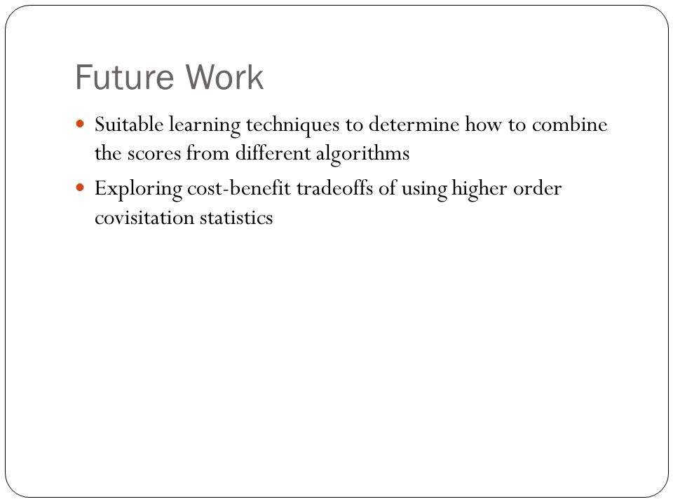 Future Work Suitable learning techniques to determine how to combine the scores from different algorithms.