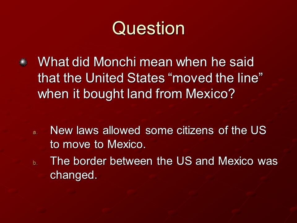 Question What did Monchi mean when he said that the United States moved the line when it bought land from Mexico