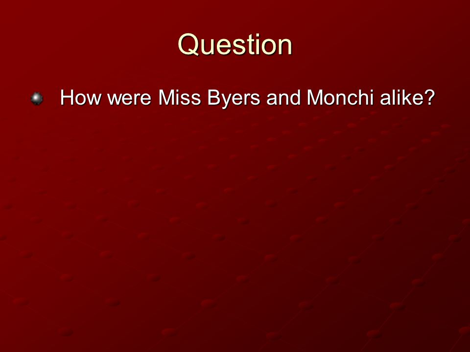 Question How were Miss Byers and Monchi alike